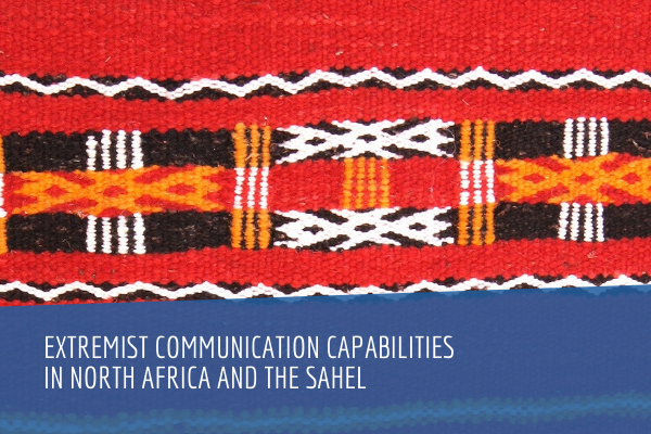 Extremist communication capabilities in North Africa and the Sahel