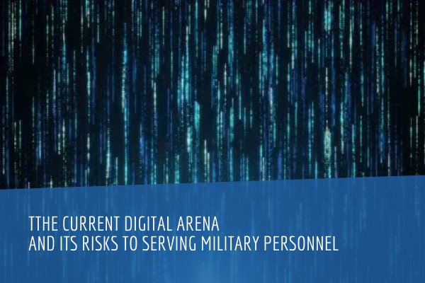 The Current Digital Arena and its Risks to Serving Military Personnel