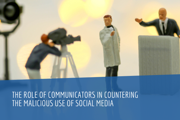 The Role of Communicators in Countering the Malicious use of Social Media